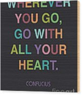 Go With All Your Heart Wood Print by Cindy Greenbean