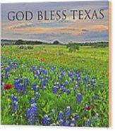 God Bless Texas  Wood Print