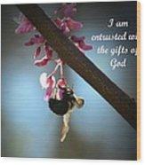 God's Gifts Wood Print