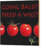 Going Bald Need A Wig? Wood Print