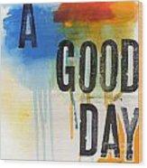 Good Day Wood Print