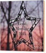 Good Morning 2015 Wood Print
