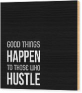 Good Thing Happen Poster Black And White Wood Print