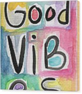Good Vibes Wood Print by Linda Woods