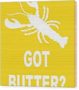 Got Butter Lobster Wood Print