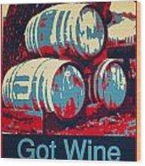 Got Wine Red Wood Print