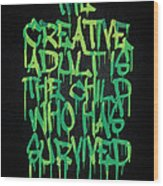 Graffiti Tag Typography The Creative Adult Is The Child Who Has Survived  Wood Print