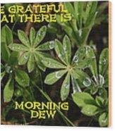 Grateful Dew Wood Print