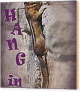 Hang In There Chipmunk Wood Print