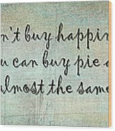 Happiness Is Some Warm Pie Wood Print