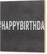 Happy Birthday Card- Greeting Card Wood Print