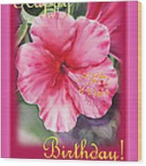 Happy Birthday Hibiscus  Wood Print