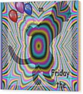 Happy Birthday On Friday The 13th Wood Print