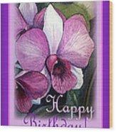 Happy Birthday Orchid Design Wood Print