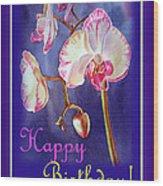 Happy Birthday Orchid Wood Print