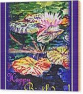 Happy Birthday Water Lilies  Wood Print