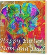 Happy Easter Mom And Dad Wood Print