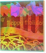 Happy Holidays - Christmas Packages - Holiday And Christmas Card Wood Print