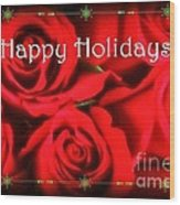 Happy Holidays - Red Roses Green Sparkles - Holiday And Christmas Card Wood Print