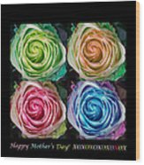 Happy Mothers Day Hugs Kisses And Colorful Rose Spirals Wood Print