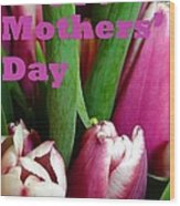 Happy Mothers' Day Tulip Bunch Wood Print