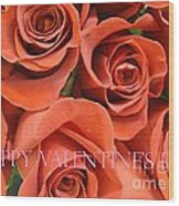 Happy Valentine's Day Pink Lettering On Orange Roses Wood Print
