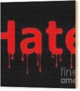 Hate Bllod Text Black Wood Print