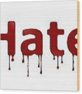 Hate Blood Text Wood Print