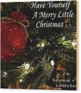 Have Yourself A Merry Little Christmas Wood Print