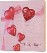 Hearts In Glass - Be My Valentine Wood Print