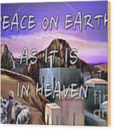 Heavenly Peace On Earth  Wood Print