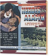 Heroes Of The Alamo Lobby Card 1936 Julian Rivero Collage Color Added 2012 Wood Print