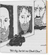 He's Big, But He's No Chuck Close Wood Print