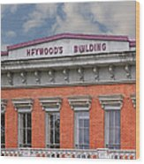 Heywoods Heywood Building In Old Sacramento California Wood Print