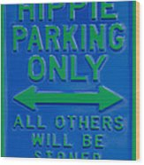 Hippie Parking Only Sign Wood Print