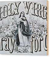 Holy Virgin Pray For Us Wood Print by Bill Cannon