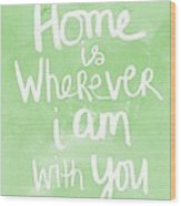Home Is Wherever I Am With You- Inspirational Art Wood Print
