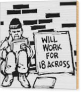Homeless Man With Sign That Reads: Will Work Wood Print