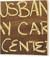Husband Day Care Center Wood Print