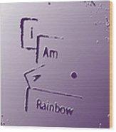I Am A Rainbow Wood Print