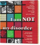 I Am Not My Disorder Wood Print