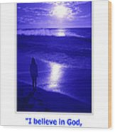 I Believe In God Wood Print