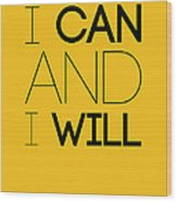 I Can And I Will Poster 2 Wood Print