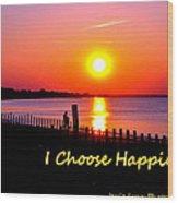 I Choose Happiness Wood Print
