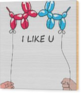 I Like You 2 Wood Print
