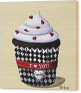 I Love You Cupcake Wood Print by Catherine Holman