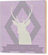 I Love You Deerly Wood Print