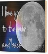 I Love You To The Moon And Back Wood Print by Jennifer Kimberly