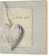 I Miss You Wood Print