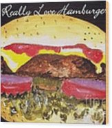 I Really Love Hamburgers Wood Print